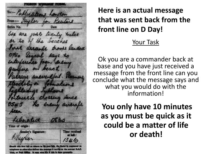 Here is an actual message that was sent back from the front line on D Day!