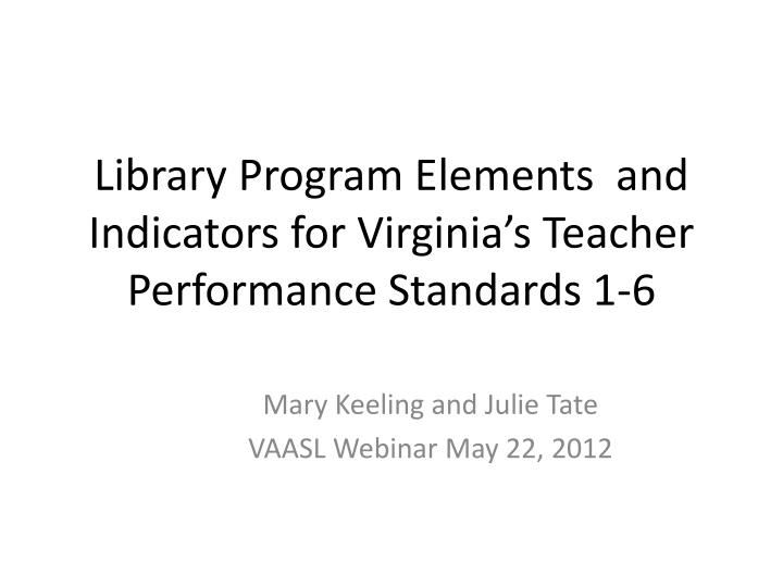 Library Program Elements  and Indicators for Virginia's Teacher Performance Standards 1-6