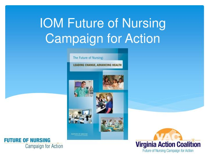 the future of nursing campaign for A new study examines the progress made toward achieving the goals of the 2010 institute of medicine report the future of nursing.