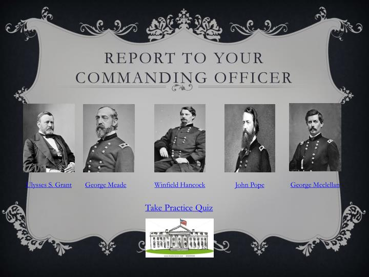 Report to your commanding officer