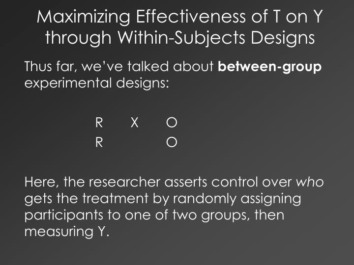 Maximizing Effectiveness of T on Y through Within-Subjects Designs