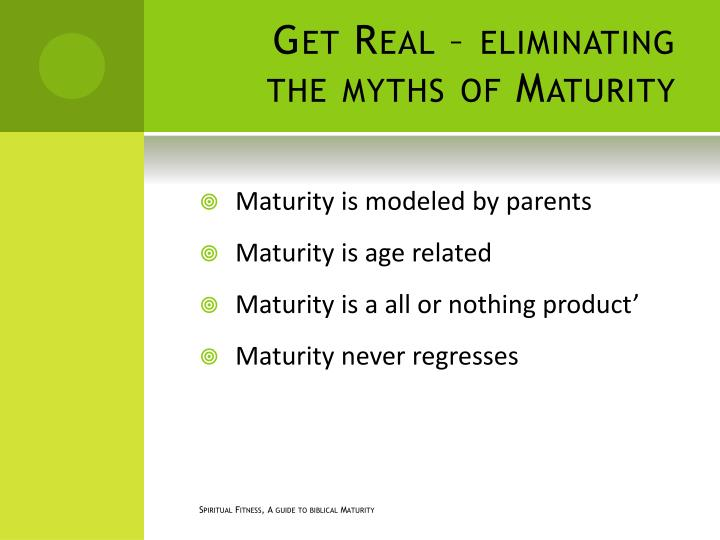 Get Real – eliminating the myths of Maturity
