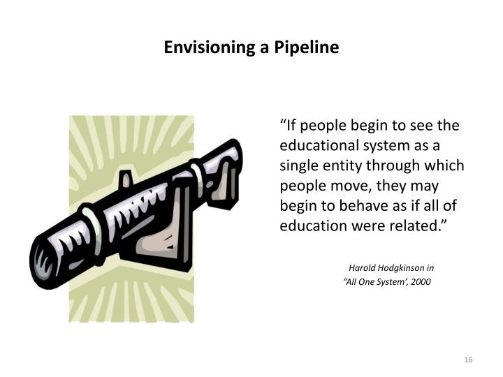 """If people begin to see the educational system as a single entity through which people move, they may begin to behave as if all of education were related."""