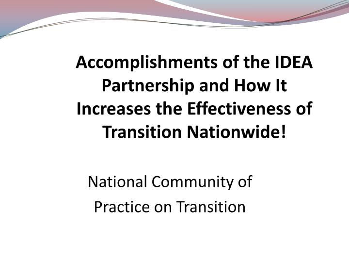 Accomplishments of the IDEA Partnership and How It Increases the Effectiveness of Transition Nationwide!