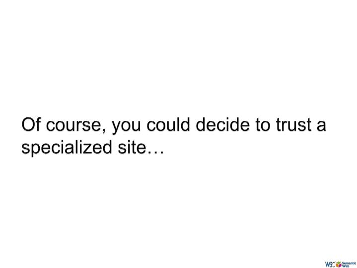 Of course, you could decide to trust a specialized site…