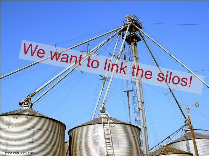 We want to link the silos!