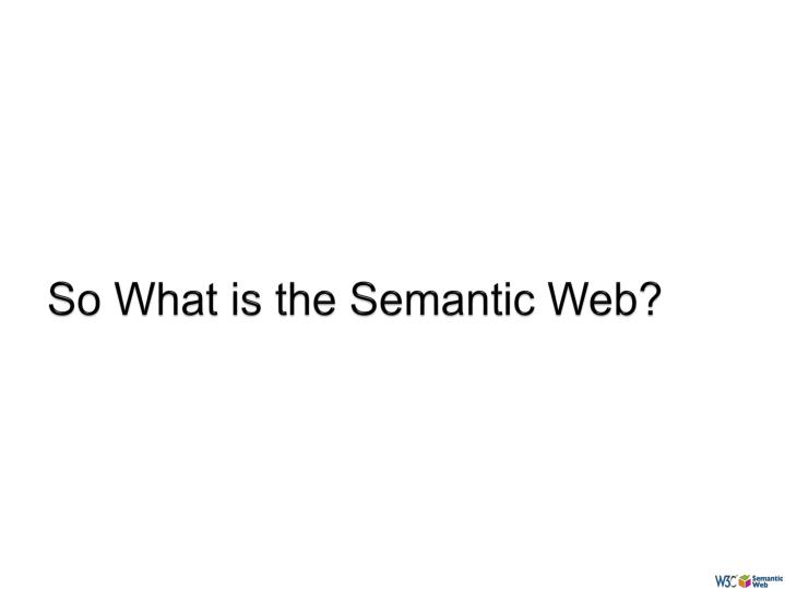 So What is the Semantic Web?