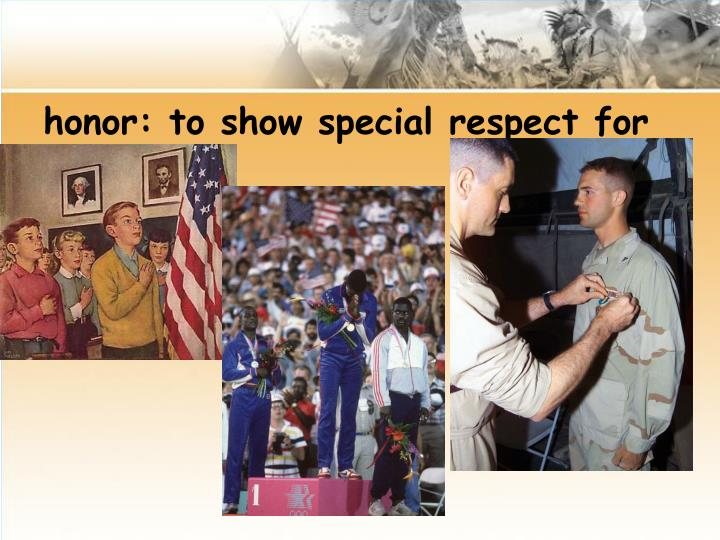 honor: to show special respect for