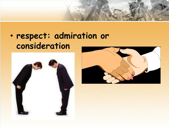 respect: admiration or consideration