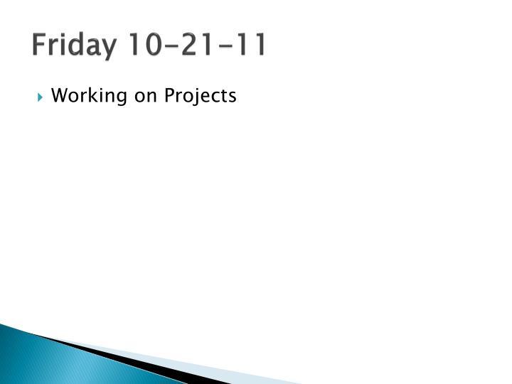 Friday 10-21-11