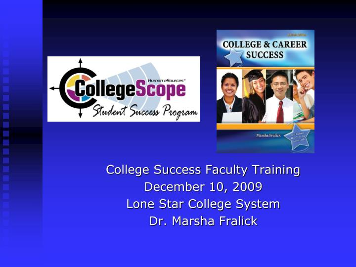 College success faculty training d ecember 10 2009 lone star college system dr marsha fralick