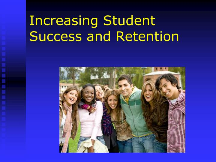 Increasing Student Success and Retention