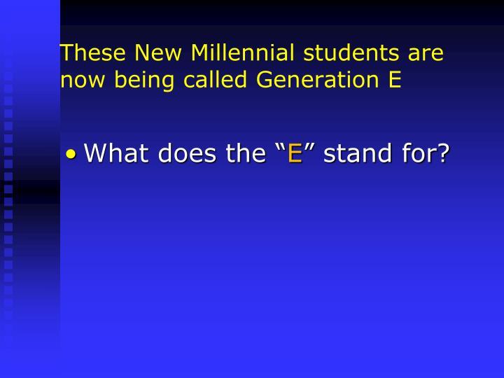 These New Millennial students are now being called Generation E