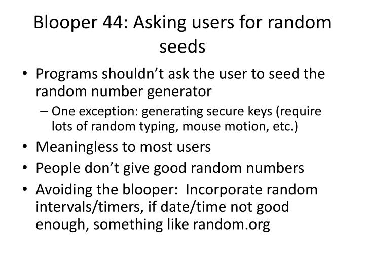 Blooper 44: Asking users for random seeds