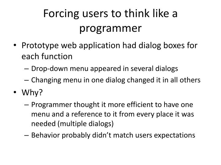 Forcing users to think like a programmer