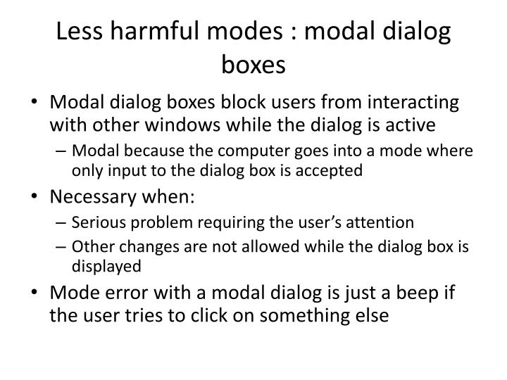 Less harmful modes : modal dialog boxes