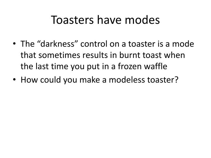 Toasters have modes