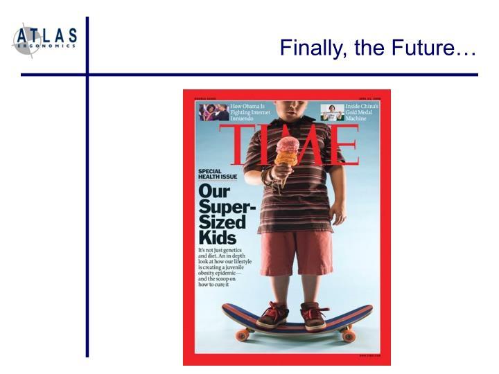 Finally, the Future…