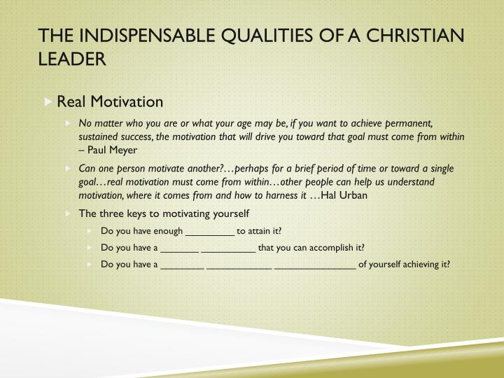 The indispensable QUALITIES OF A CHRISTIAN LEADER