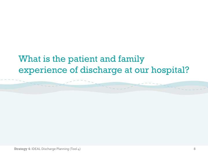 What is the patient and family experience of discharge at our hospital?