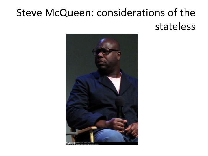 Steve McQueen: considerations of the stateless