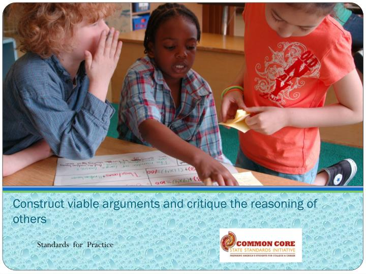 Construct viable arguments and critique the reasoning of others