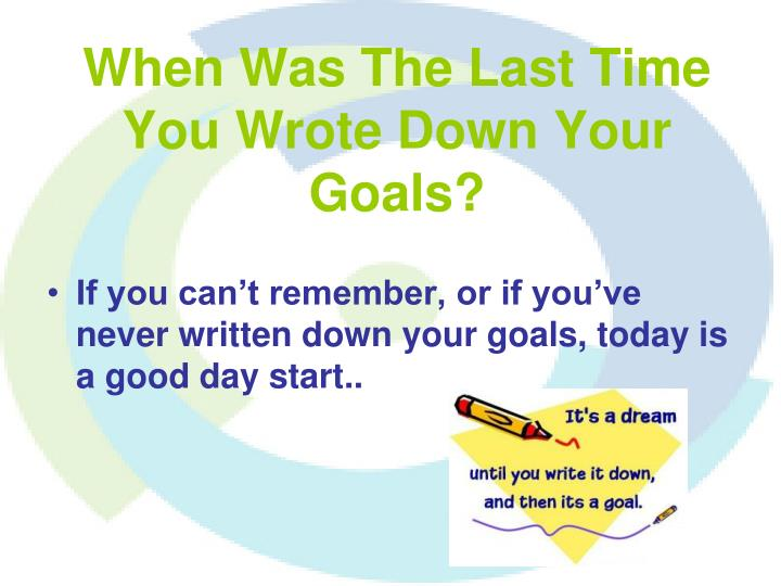 When Was The Last Time You Wrote Down Your Goals?
