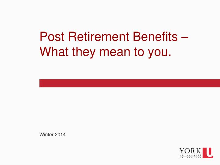 Post retirement benefits what they mean to you