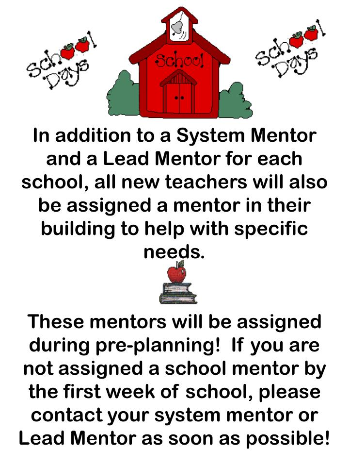 In addition to a System Mentor and a Lead Mentor for each school, all new teachers will also be assigned a mentor in their building to help with specific needs.