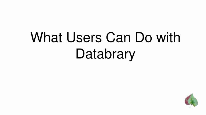 What Users Can Do with Databrary