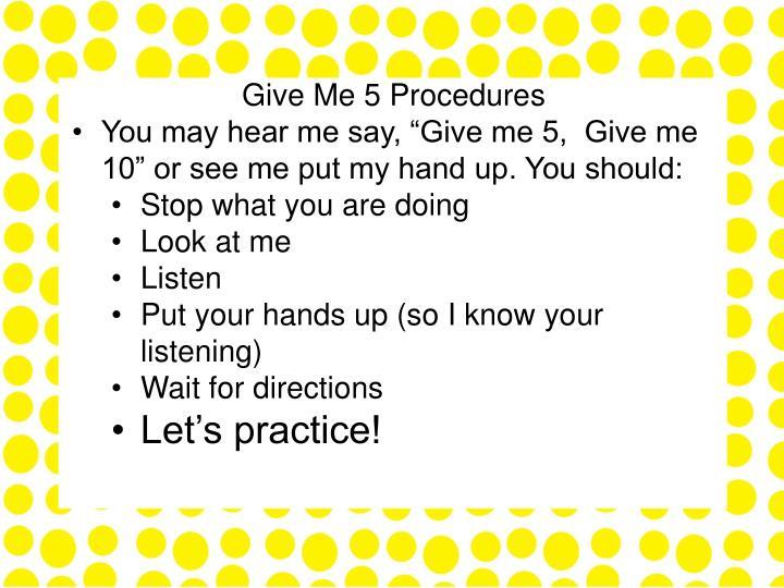 Give Me 5 Procedures