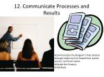 12 communicate processes and results