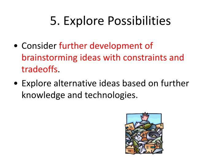 5. Explore Possibilities