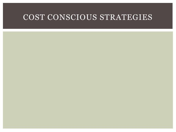 Cost Conscious Strategies