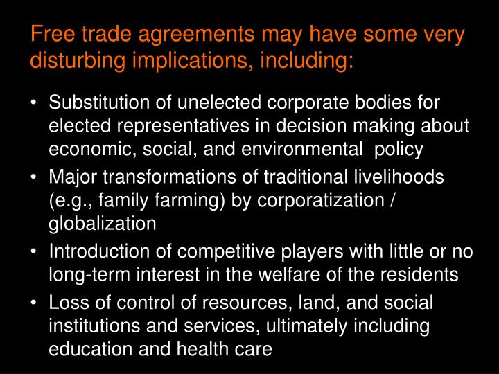 Free trade agreements may have some very disturbing implications, including: