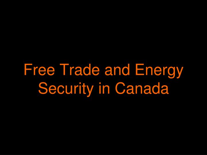 Free Trade and Energy Security in Canada
