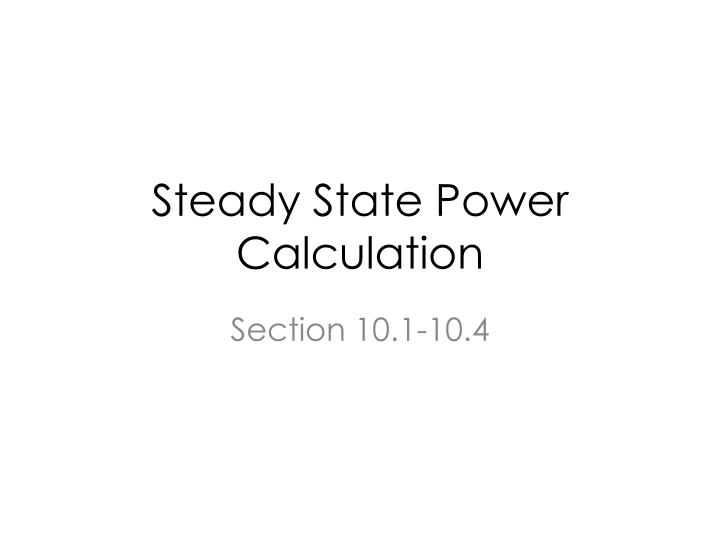 Steady state power calculation