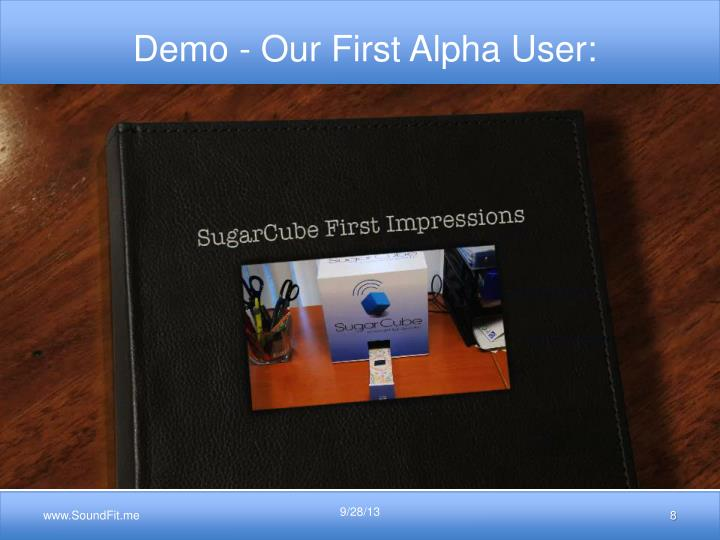 Demo - Our First Alpha User:
