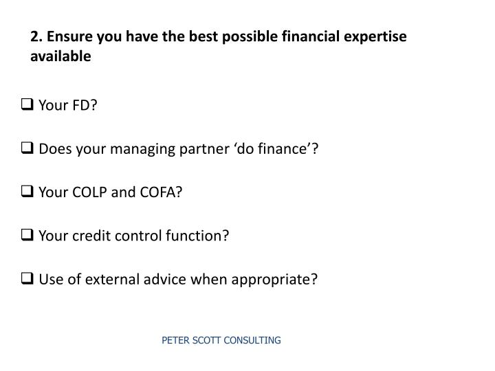 2. Ensure you have the best possible financial expertise available