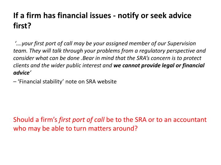 If a firm has financial issues - notify or seek advice first?