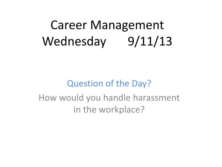 Career management wednesday 9 11 13