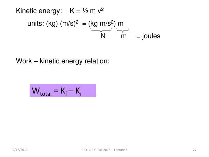 Kinetic energy:    K = ½ m v