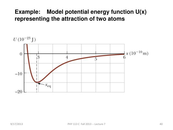 Example:    Model potential energy function U(x) representing the attraction of two atoms