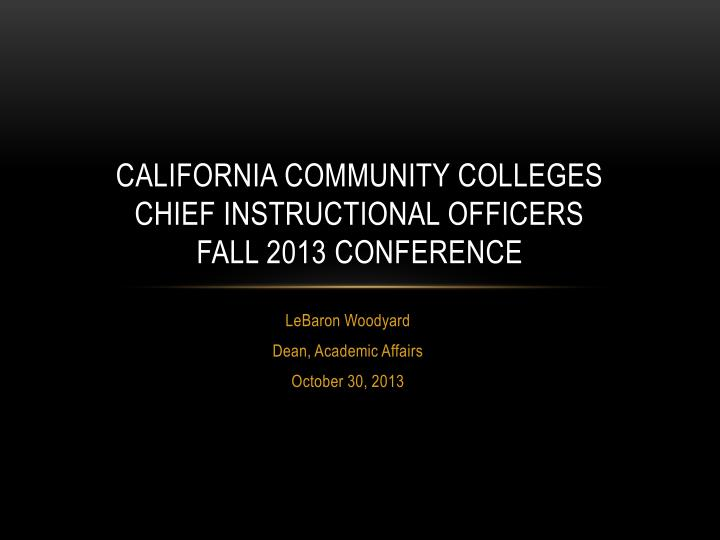 California community colleges chief instructional officers fall 2013 conference