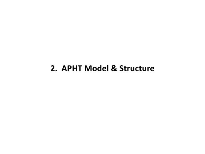 2.  APHT Model & Structure