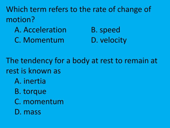 Which term refers to the rate of change of motion?