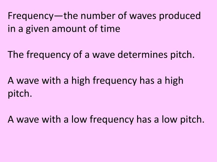 Frequency—the number of waves produced in a given amount of time