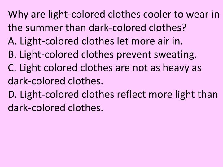 Why are light-colored clothes cooler to wear in the summer than dark-colored clothes?