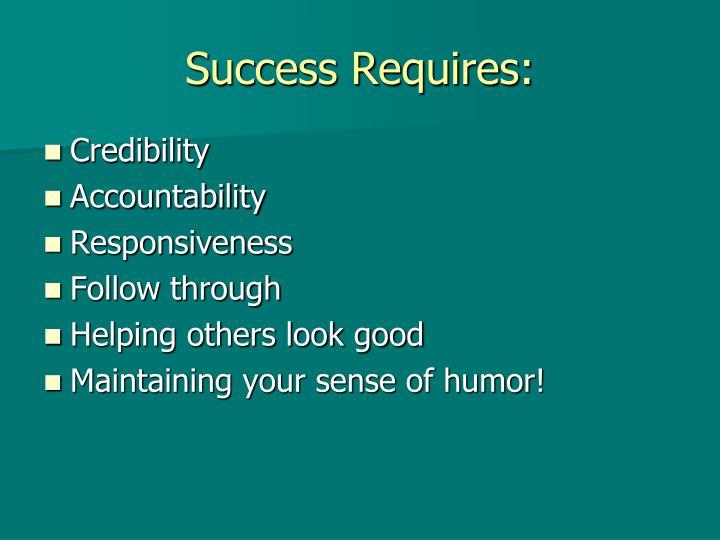 Success Requires:
