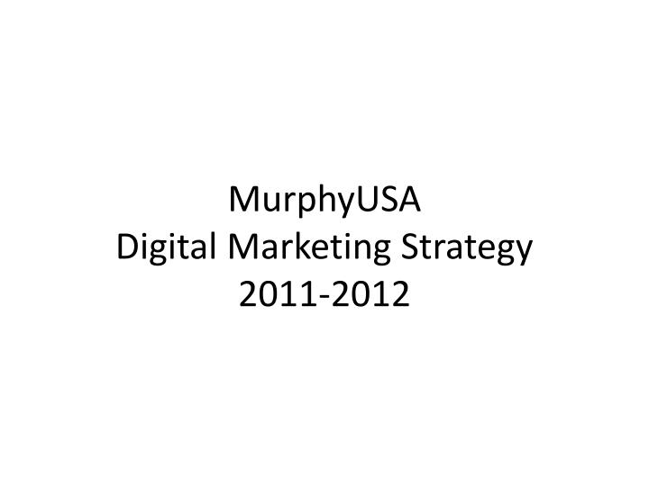 Murphyusa digital marketing strategy 2011 2012